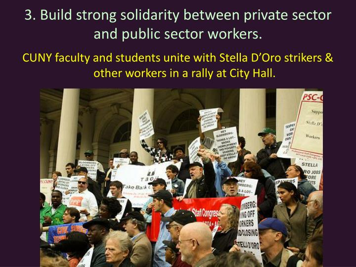 3. Build strong solidarity between private sector and public sector workers.