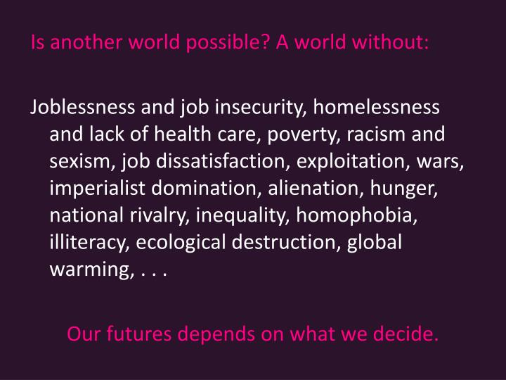 Is another world possible? A world without:
