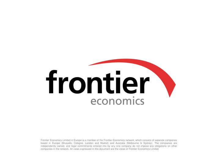 Frontier Economics Limited in Europe is a member of the Frontier Economics network, which consists of separate companies based in Europe (Brussels, Cologne, London and Madrid) and Australia (Melbourne & Sydney). The companies are independently owned, and legal commitments entered into by any one company do not impose any obligations on other companies in the network. All views expressed in this document are the views of Frontier Economics Limited.