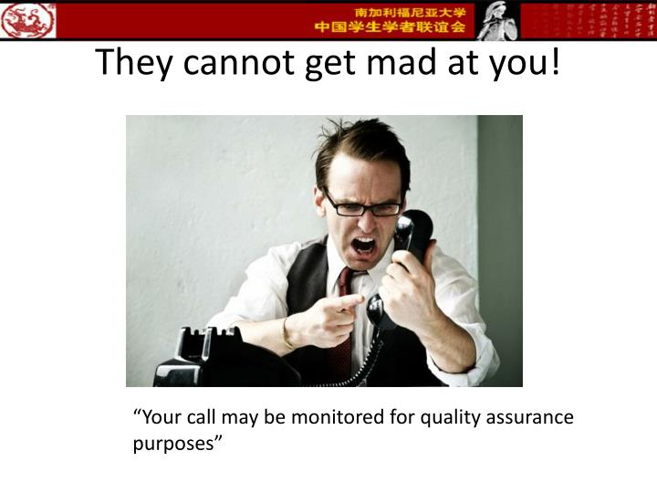 They cannot get mad at you!