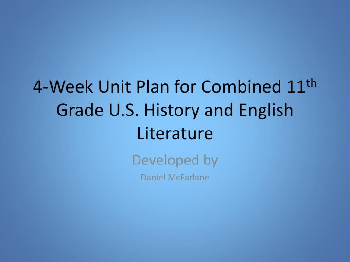 4 week unit plan for combined 11 th grade u s history and english literature n.