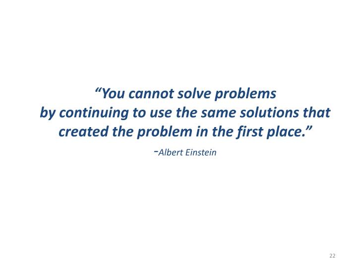 """You cannot solve problems"