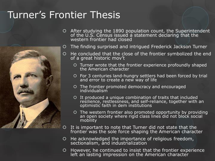 frederick turner the frontier thesis The celebrated 1894 frontier thesis was written by renowned historian frederick jackson turner (1861-1932), a university of wisconsin-madison professor his celebrated work was the first to.