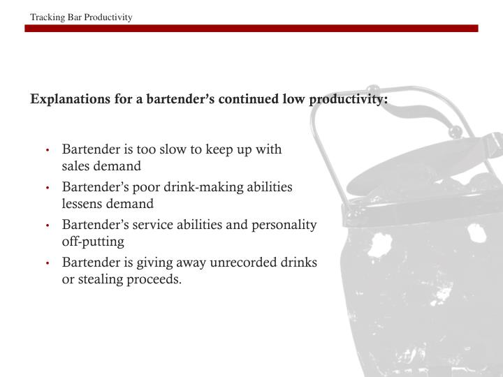 Explanations for a bartender's continued low productivity: