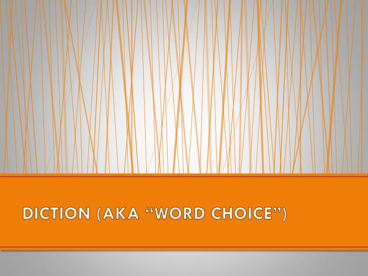 "DICTION (AKA ""WORD CHOICE"")"