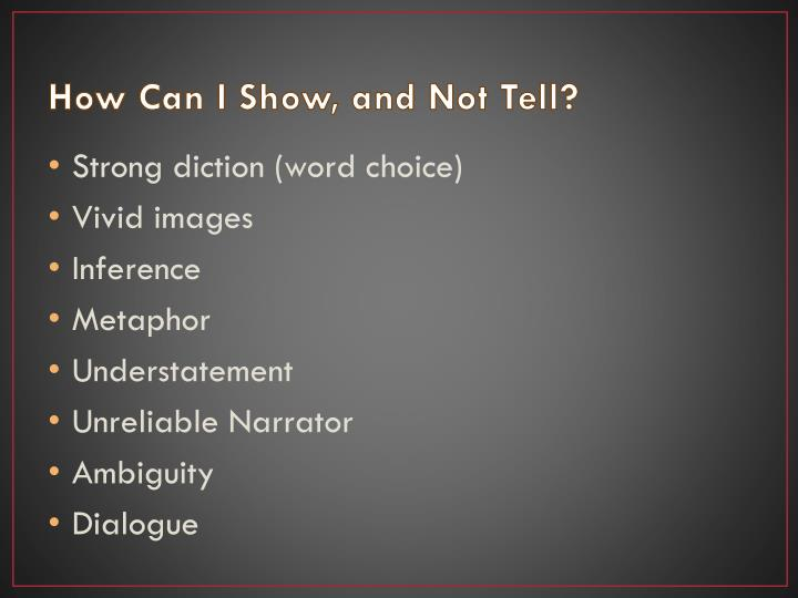 How Can I Show, and Not Tell?