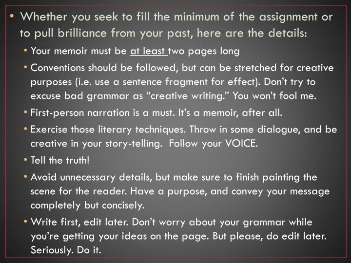 Whether you seek to fill the minimum of the assignment or to pull brilliance from your past, here are the details: