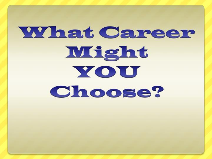 what career might you choose n.