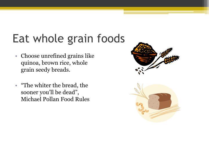 Eat whole grain foods