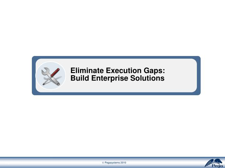 Eliminate Execution Gaps: Build Enterprise Solutions