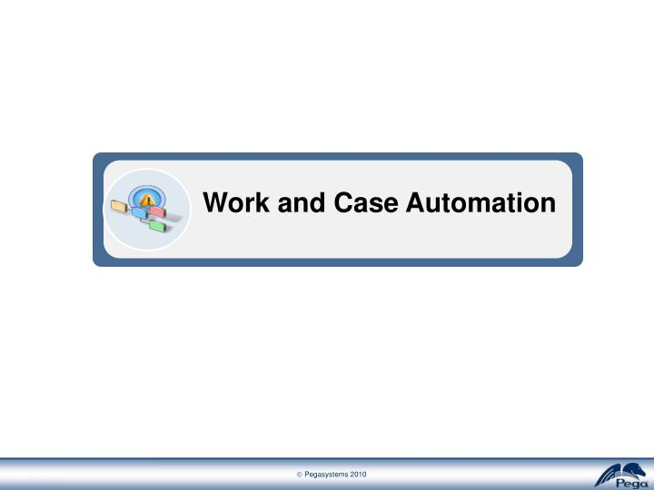 Work and Case Automation