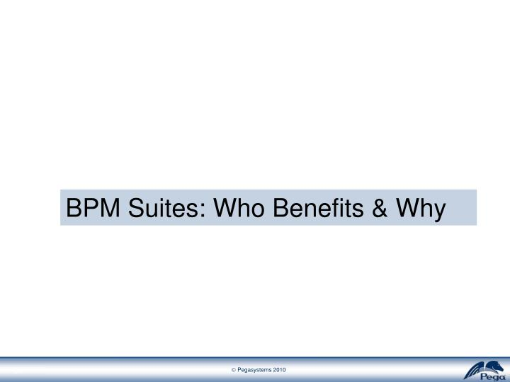 BPM Suites: Who Benefits & Why