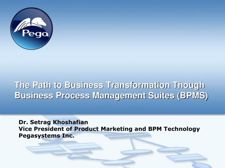 The path to business transformation though business process management suites bpms