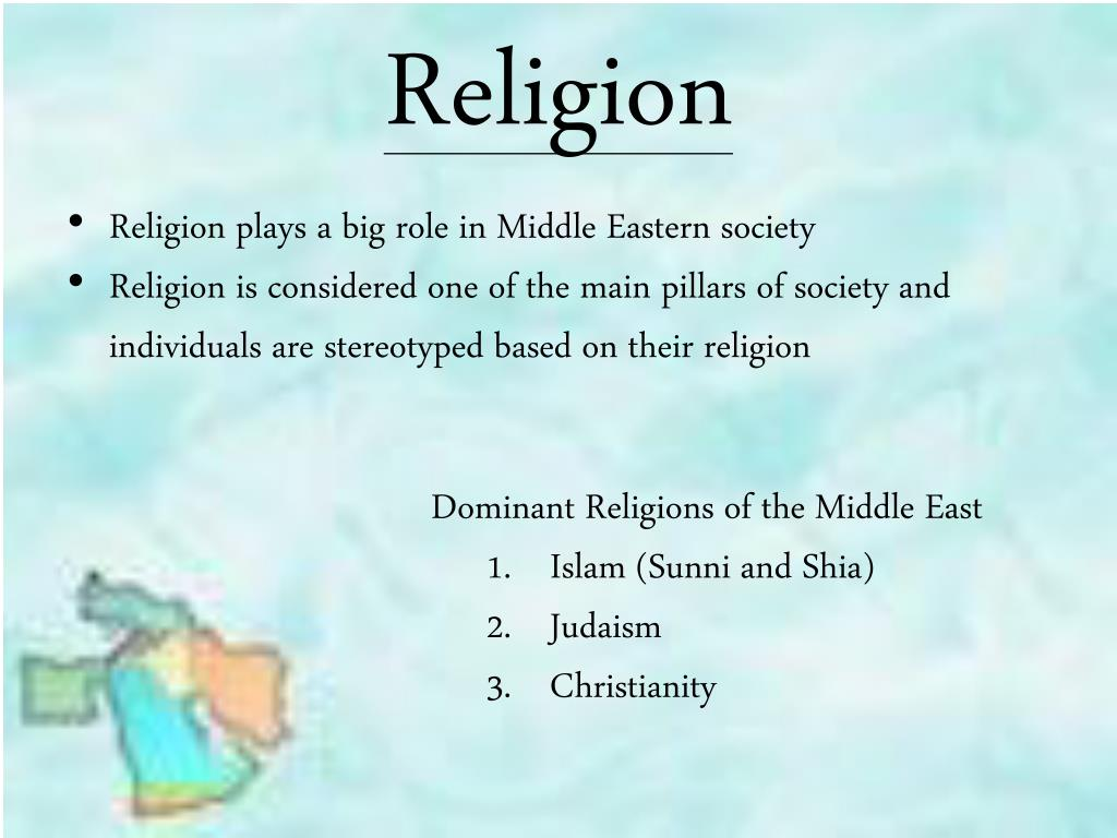 d6ff224ce5e Religion • Religion plays a big role in Middle Eastern society • Religion  is considered one of the main pillars of society and individuals are  stereotyped ...