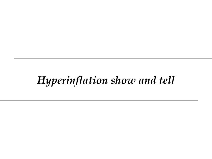 Hyperinflation show and tell