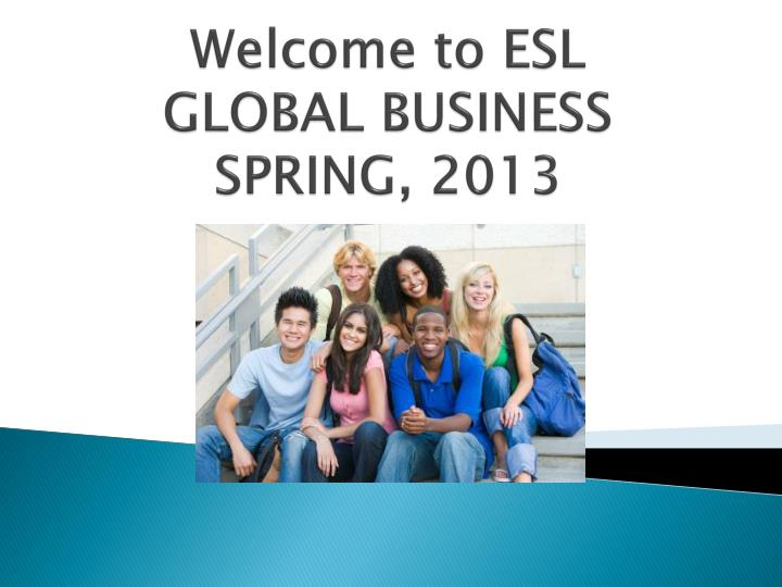 Welcome to esl global business spring 2013