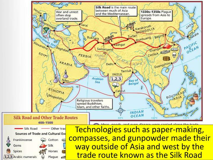 Technologies such as paper-making, compasses, and gunpowder made their way outside of Asia and west by the trade route known as