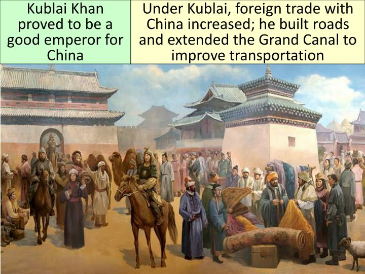 Kublai Khan proved to be a good emperor for China