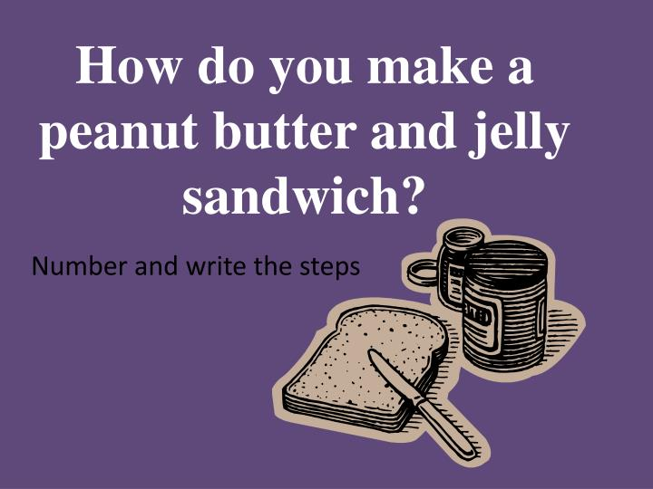 how do you make a peanut butter and jelly sandwich n.