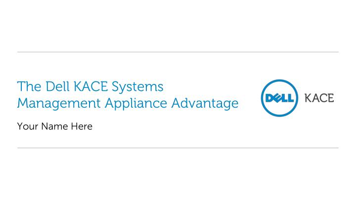 the dell kace systems management appliance advantage n.