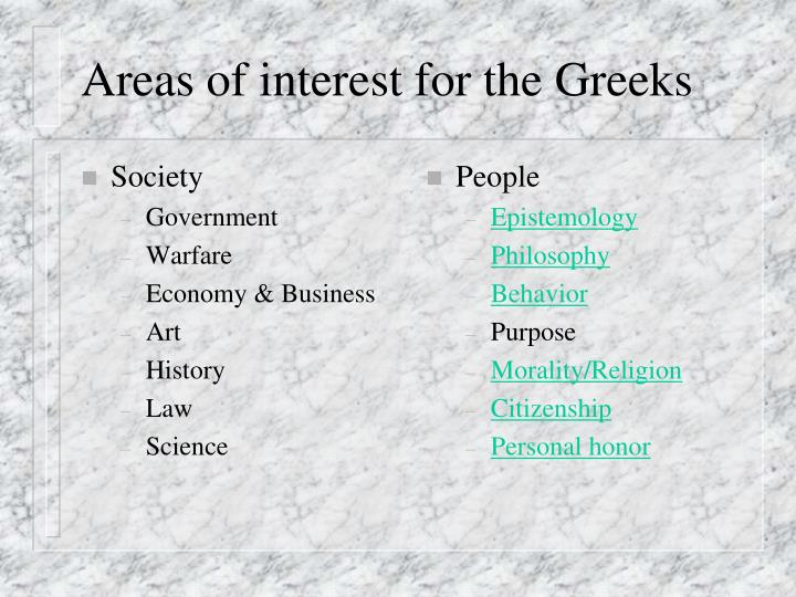 Areas of interest for the greeks