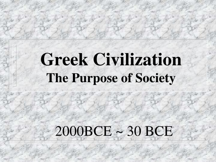 Greek civilization the purpose of society