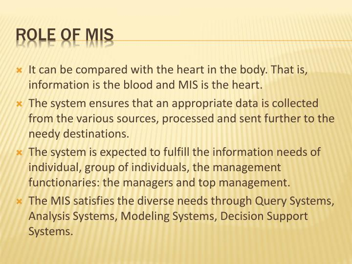 It can be compared with the heart in the body. That is, information is the blood and MIS is the heart.