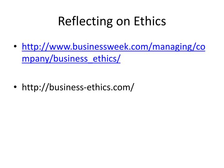 business ethics reflection Reflection: ethics and conceptual framework essay management control system and process is critical management control process is influenced by various factors such as mission statement and business strategy.
