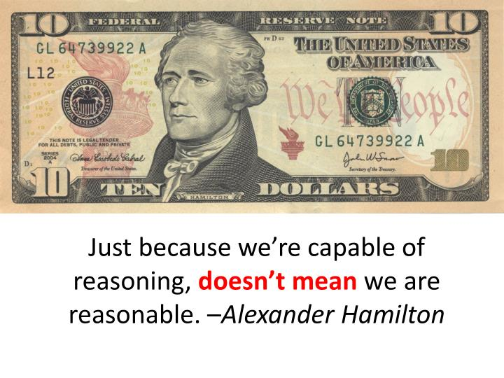Just because we're capable of reasoning,