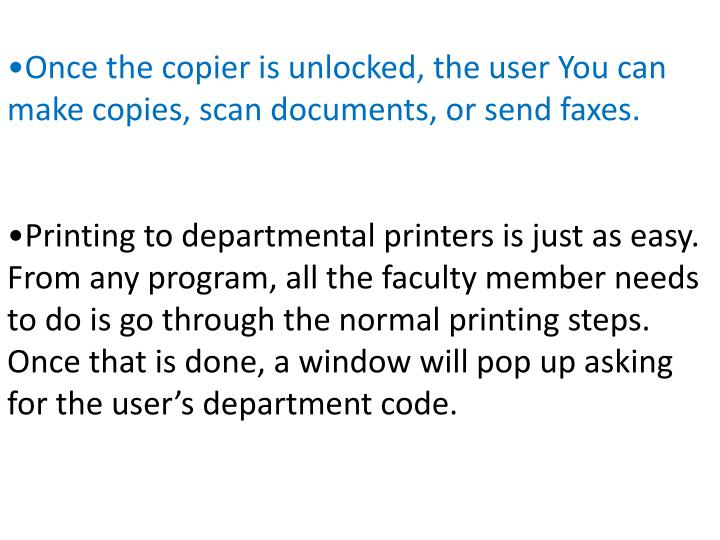 Once the copier is unlocked, the user You can make copies, scan documents, or send faxes.