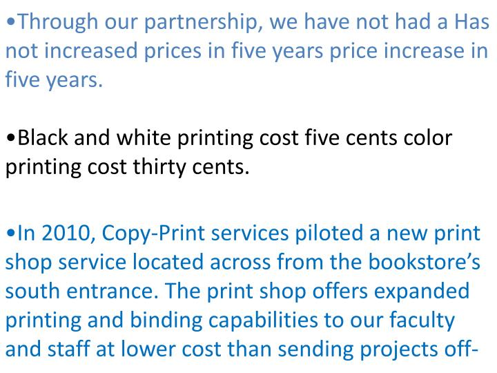 Through our partnership, we have not had a Has not increased prices in five years price increase in five years.