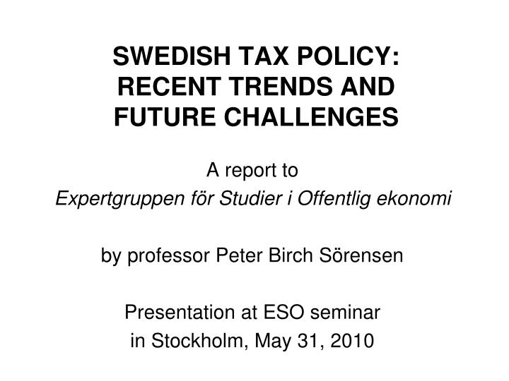 swedish tax policy recent trends and future challenges n.