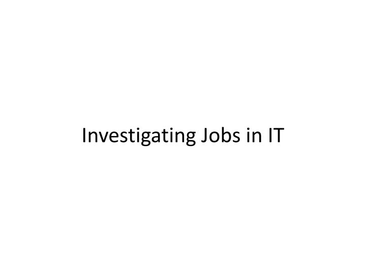 investigating jobs in it n.
