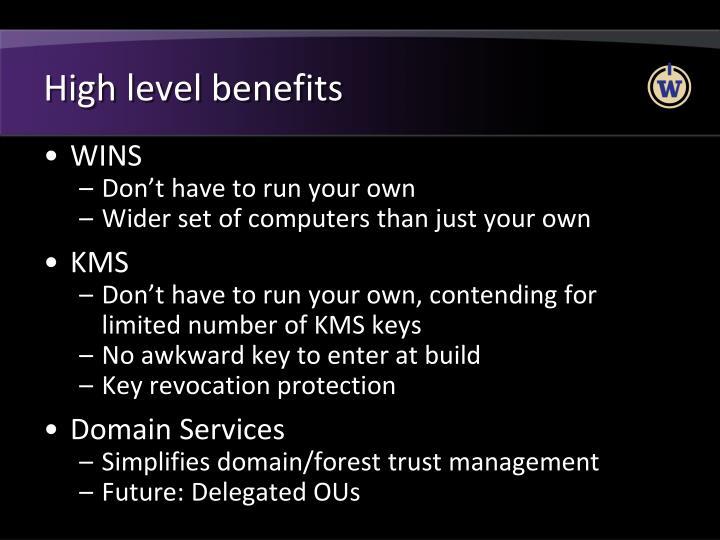 High level benefits