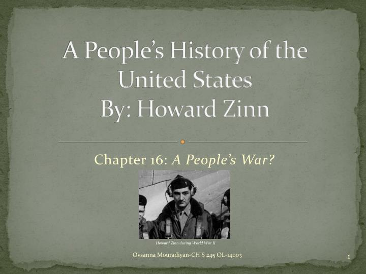 an analysis of a peoples history of the united states by zinni A people's history of the united states is a 1980 non-fiction book by american historian and political scientist howard zinn in the book, zinn presented a different side of history from what he considered to be the more traditional fundamental nationalist glorification of country.