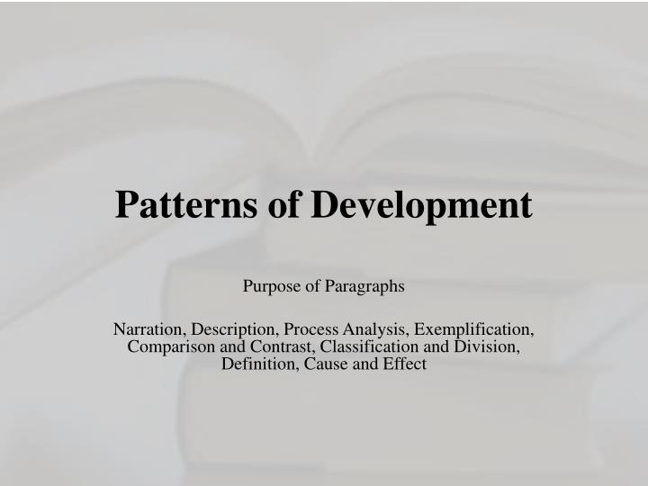 patterns of paragraph development Paragraph development develop paragraphs in a variety of patterns that reflect yourthinking about the material as you write the topic sentence and its supporting sentences, lookfor.