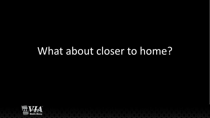 What about closer to home?