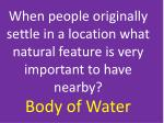 when people originally settle in a location what natural feature is very important to have nearby