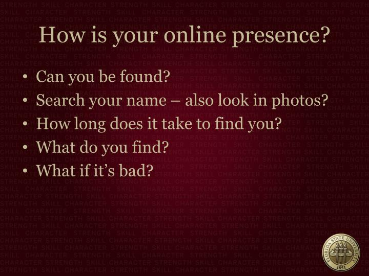 How is your online presence?