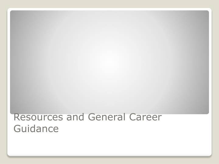 Resources and General Career Guidance