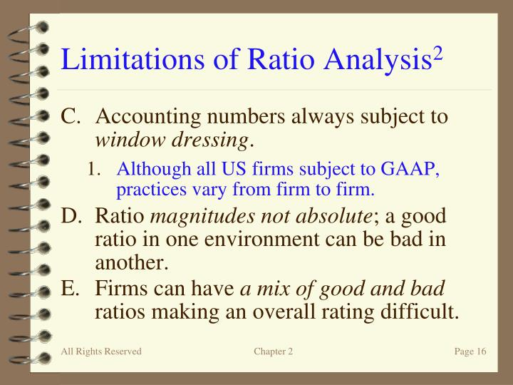 significance limitation of ratio analysis There is no such thing as in ideal value for a ratio – meaning comes from comparison with prior periods limitations of ratio analysis.