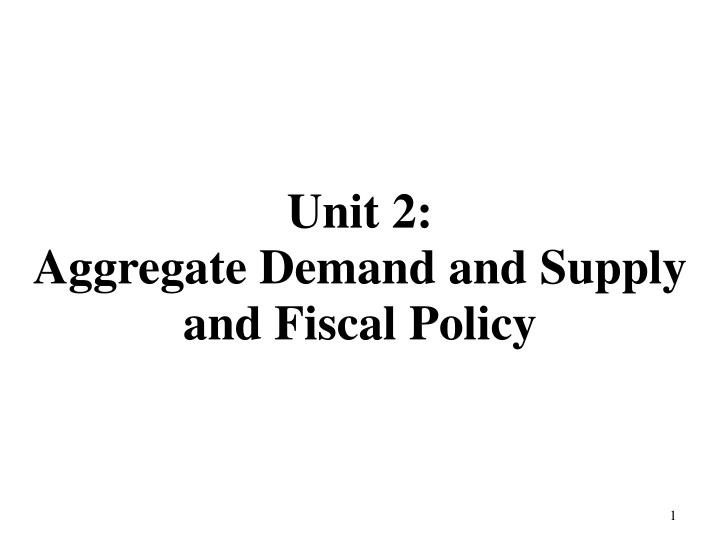 unit 2 aggregate demand and supply and fiscal policy n.