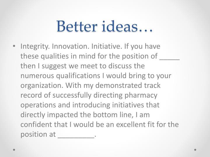 Better ideas…