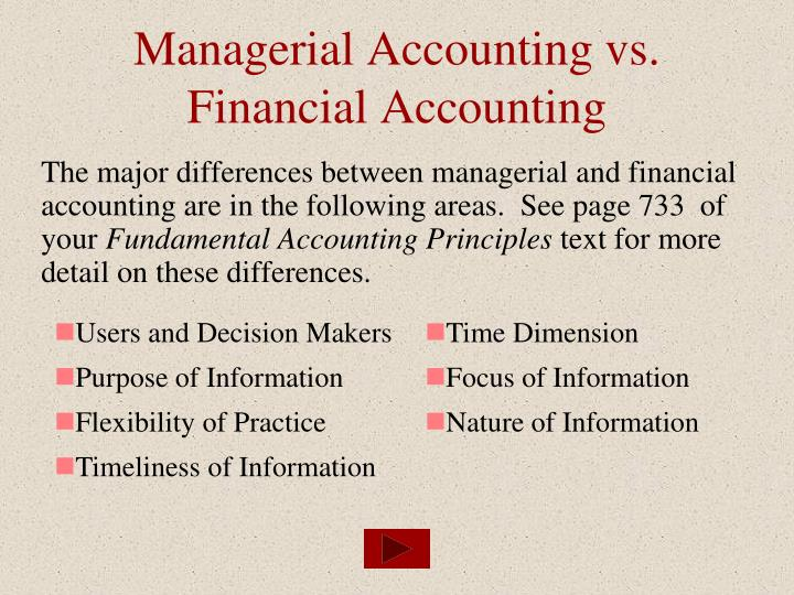 the differences between managerial accounting and Managerial accounting provides internal reports tailored to the needs of managers and officers inside the company the table compares the differences between managerial and financial accounting based on the information prepared.