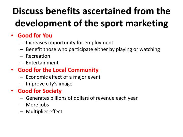 Discuss benefits ascertained from the development of the sport marketing