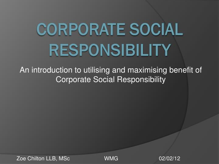 an introduction to utilising and maximising benefit of corporate social responsibility n.