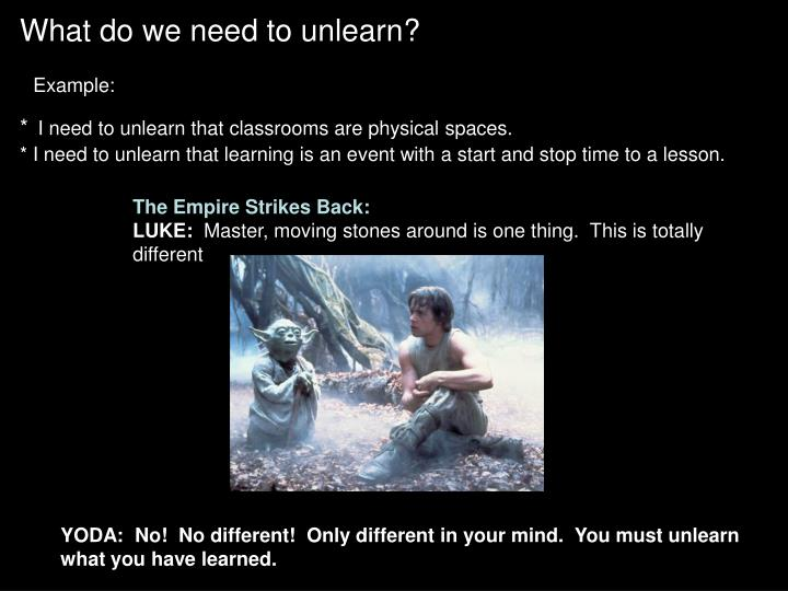 What do we need to unlearn?