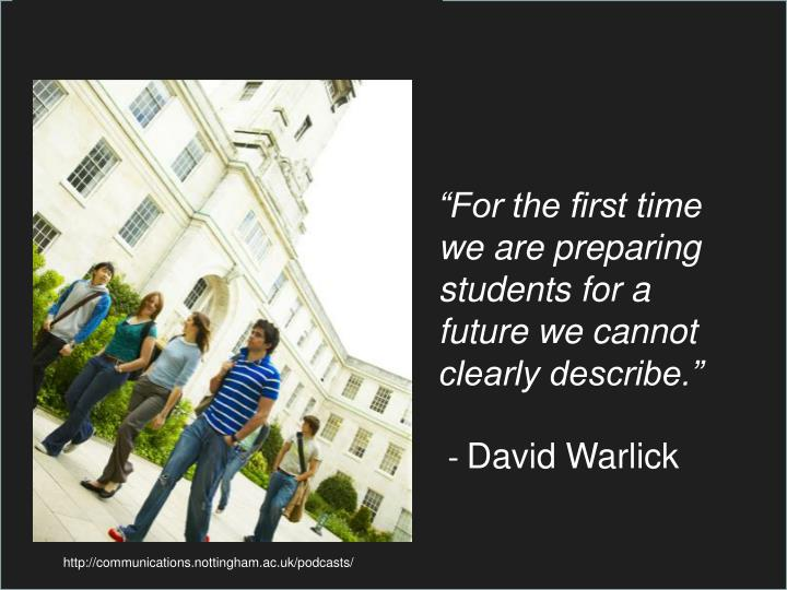 """""""For the first time we are preparing students for a future we cannot clearly describe."""""""