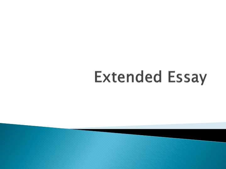 extended essay powerpoint Dear john, this year i have 6 students attempting extended essay in the subject and i was wondering if i could get guidance with regards to the choice of topics made by my students the topics of research are as under : 1 incompetent superiority 2.