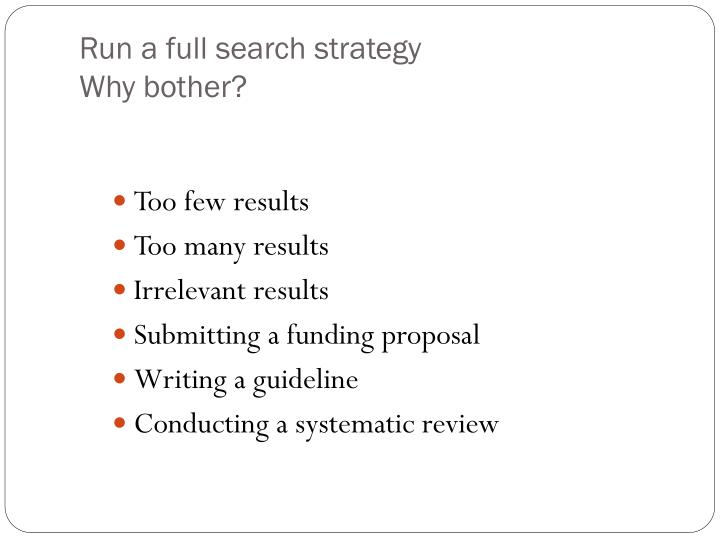Run a full search strategy